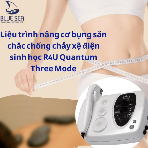 Liệu trình nâng cơ bụng săn chắc chống chảy xệ R4U Quantum Three Modes.